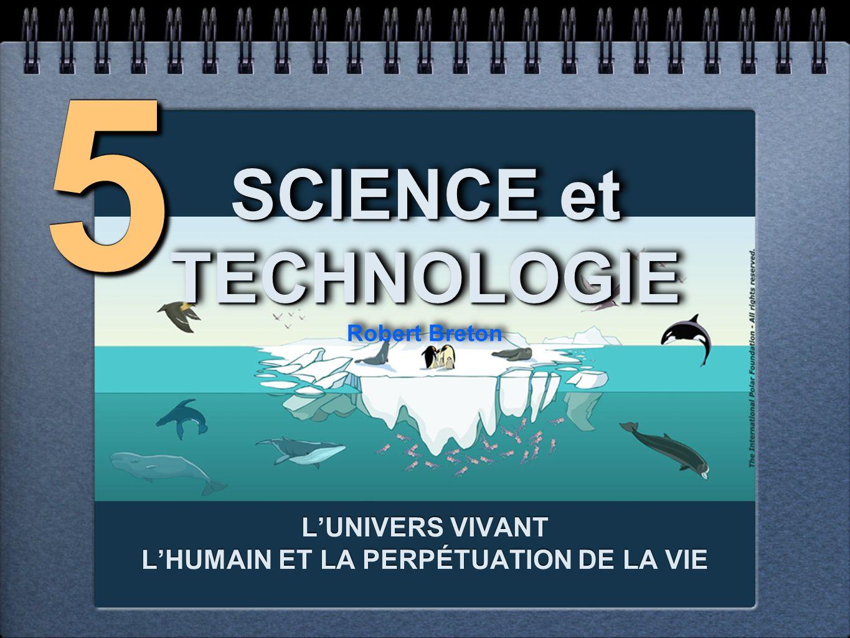 SCIENCE et TECHNOLOGIE SCIENCE et TECHNOLOGIE Robert Breton SCIENCE et TECHNOLOGIE Robert Breton LUNIVERS VIVANT LHUMAIN ET LA PERPÉTUATION DE LA VIE LUNIVERS VIVANT LHUMAIN ET LA PERPÉTUATION DE LA VIE 55