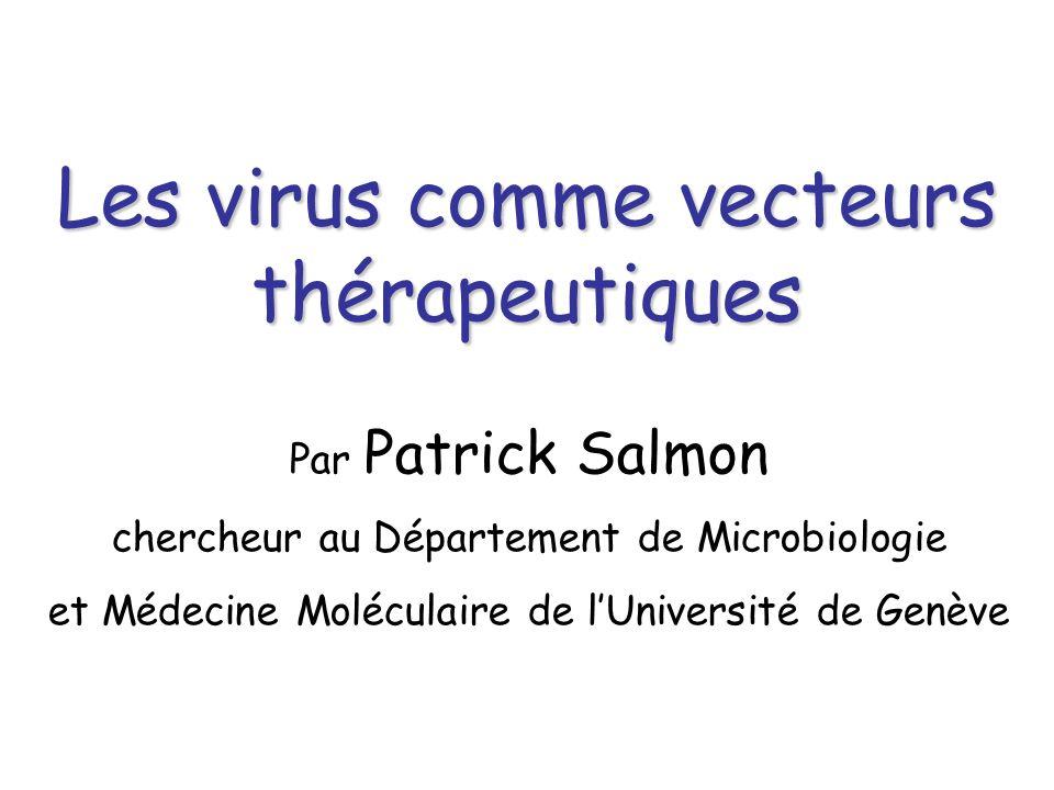 Les virus comme vecteurs thérapeutiques Par Patrick Salmon chercheur au Département de Microbiologie et Médecine Moléculaire de lUniversité de Genève