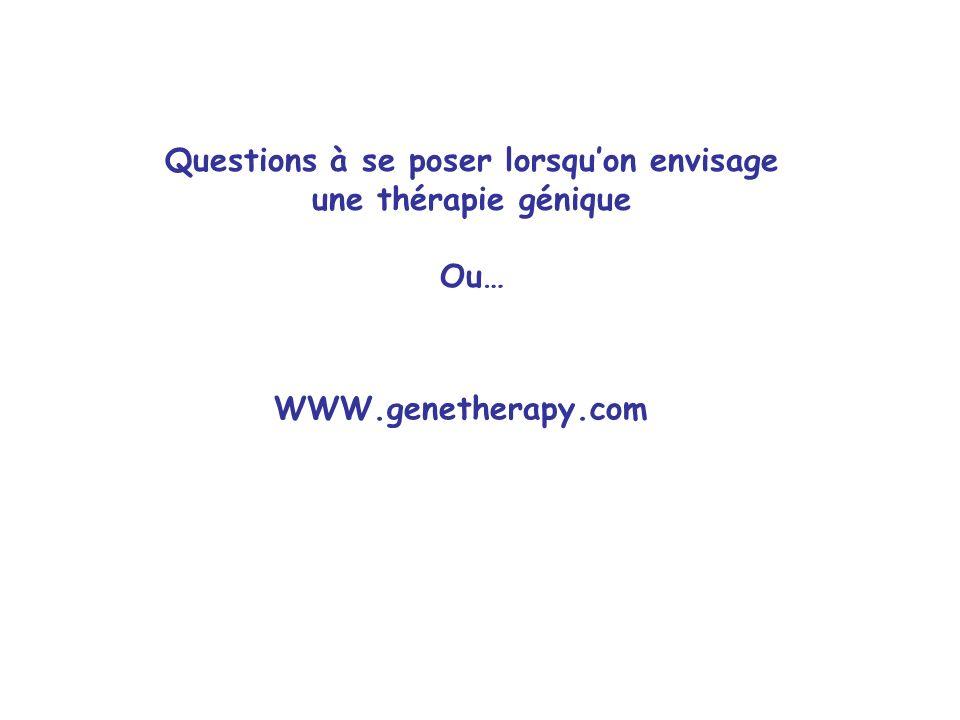 WWW.genetherapy.com Questions à se poser lorsquon envisage une thérapie génique Ou…
