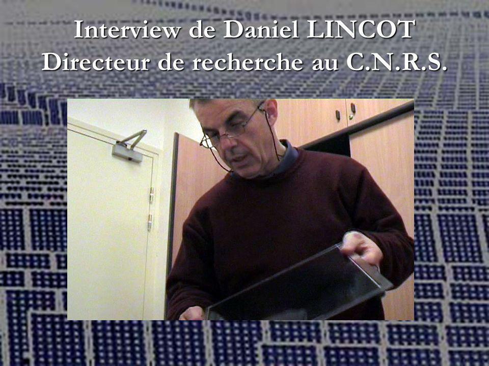 Interview de Daniel LINCOT Directeur de recherche au C.N.R.S.