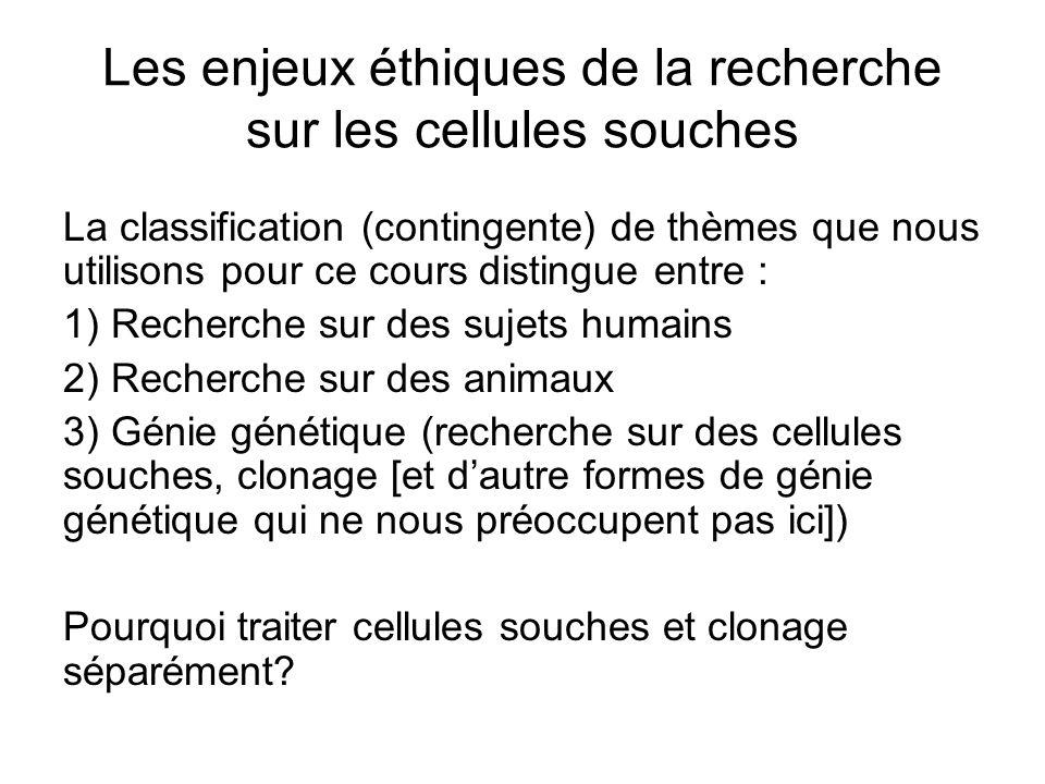 Les enjeux éthiques de la recherche sur les cellules souches La classification (contingente) de thèmes que nous utilisons pour ce cours distingue entr