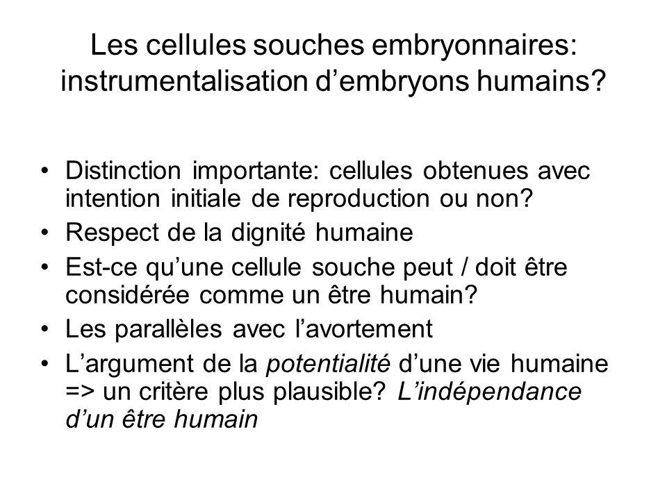 Les cellules souches embryonnaires: instrumentalisation dembryons humains? Distinction importante: cellules obtenues avec intention initiale de reprod