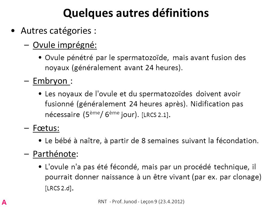 Quelques autres définitions Autres catégories : –Ovule imprégné: Ovule pénétré par le spermatozoïde, mais avant fusion des noyaux (généralement avant