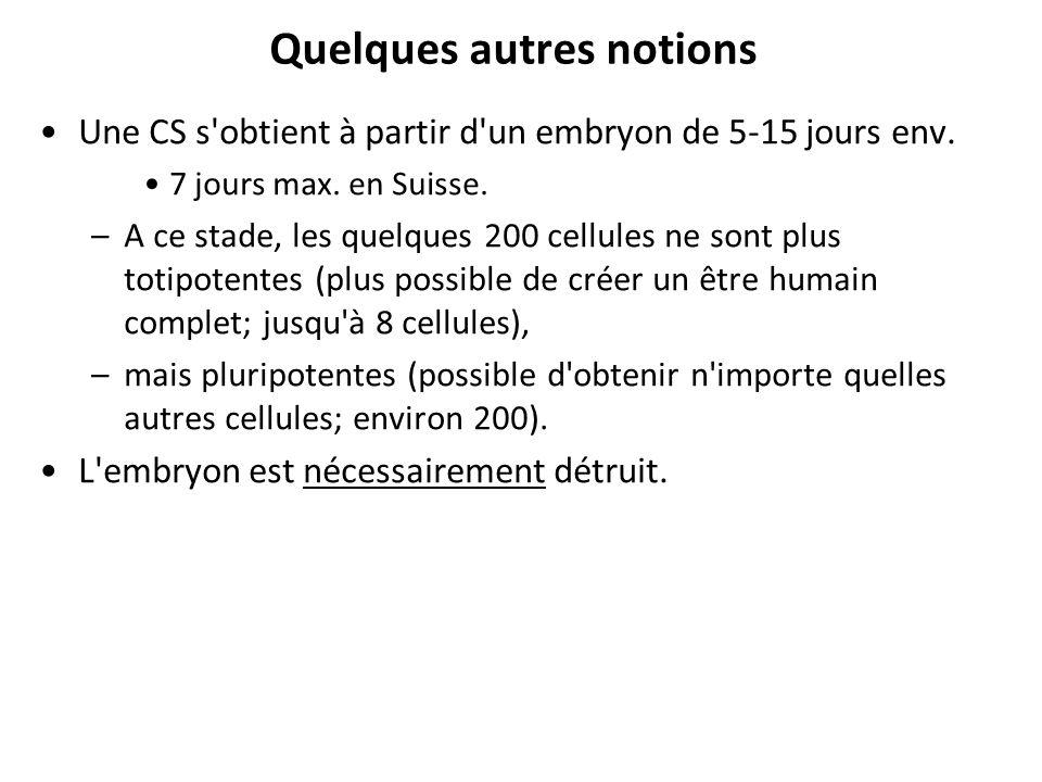 Quelques autres notions Une CS s'obtient à partir d'un embryon de 5-15 jours env. 7 jours max. en Suisse. –A ce stade, les quelques 200 cellules ne so