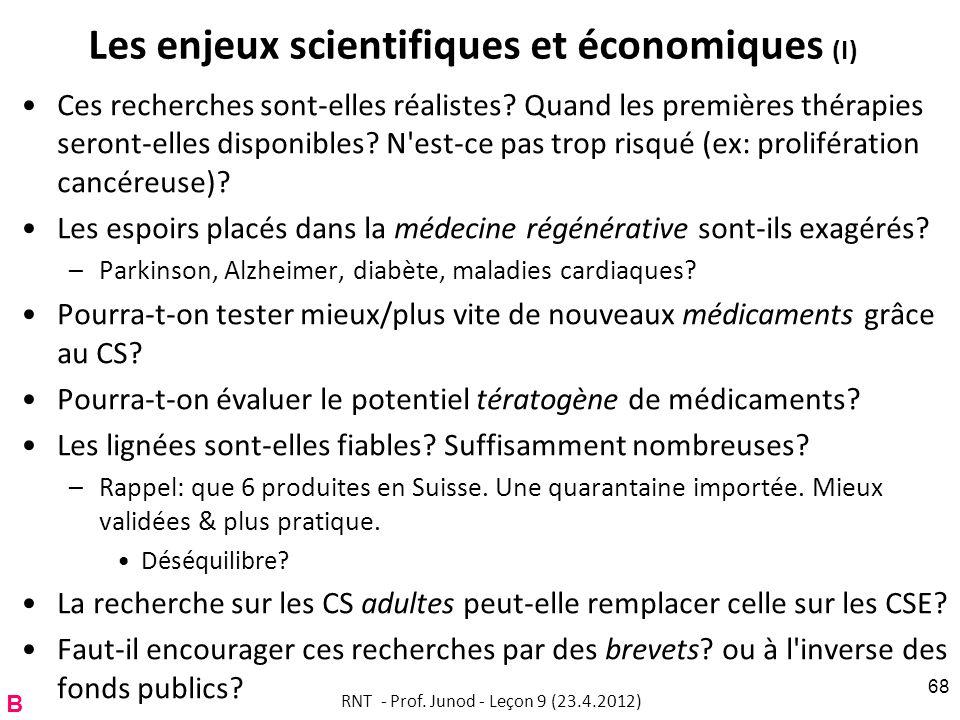 Les enjeux scientifiques et économiques (I) Ces recherches sont-elles réalistes? Quand les premières thérapies seront-elles disponibles? N'est-ce pas