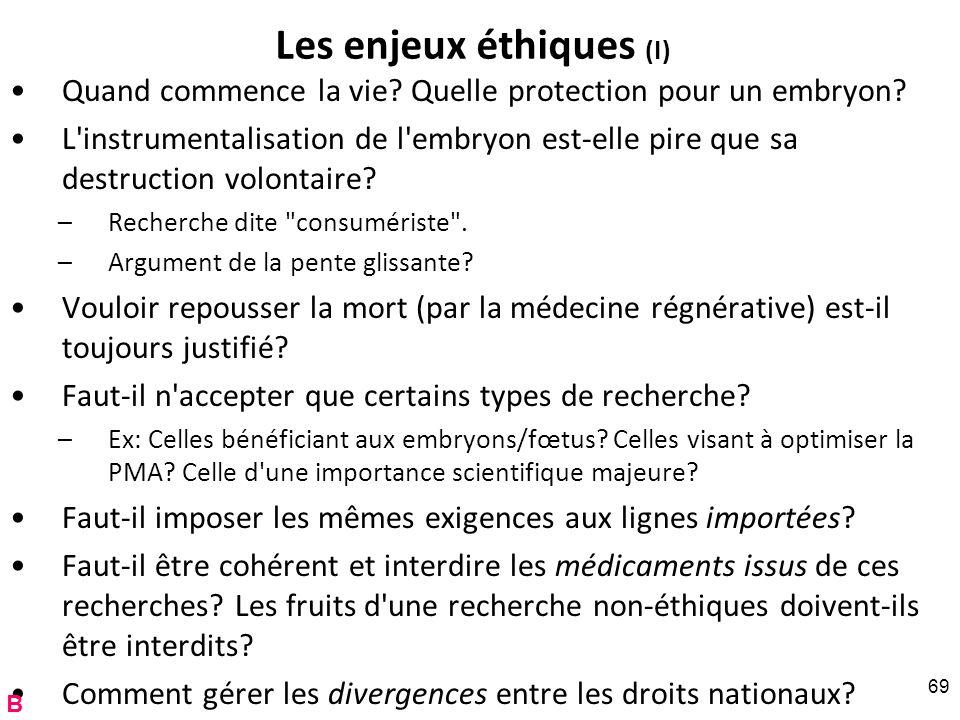 Les enjeux éthiques (I) Quand commence la vie? Quelle protection pour un embryon? L'instrumentalisation de l'embryon est-elle pire que sa destruction