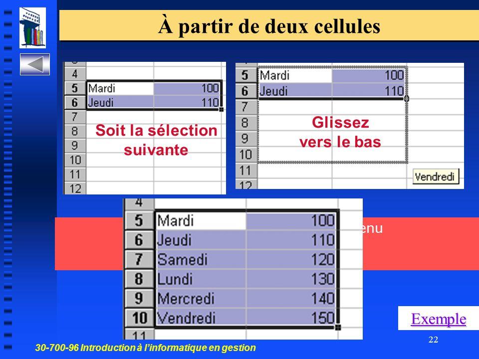 30-700-96 Introduction à linformatique en gestion 22 À partir de deux cellules Soit la sélection suivante Glissez vers le bas Excel analyse la valeur du contenu et en génère si possible une série Exemple