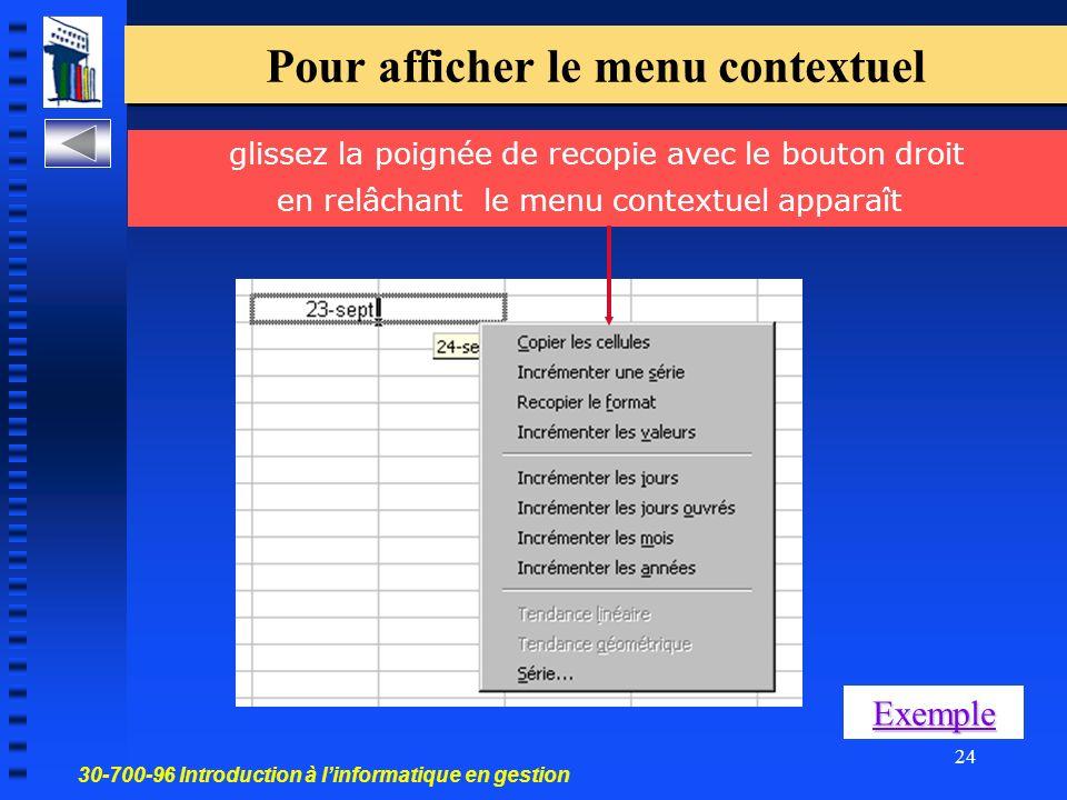 30-700-96 Introduction à linformatique en gestion 24 Pour afficher le menu contextuel glissez la poignée de recopie avec le bouton droit en relâchant le menu contextuel apparaît Exemple