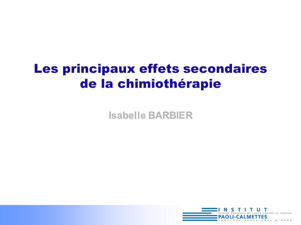 Les principaux effets secondaires de la chimiothérapie Isabelle BARBIER