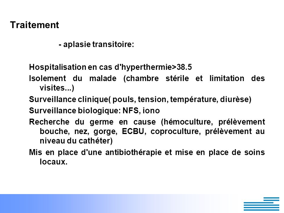 Traitement - aplasie transitoire: Hospitalisation en cas d'hyperthermie>38.5 Isolement du malade (chambre stérile et limitation des visites...) Survei