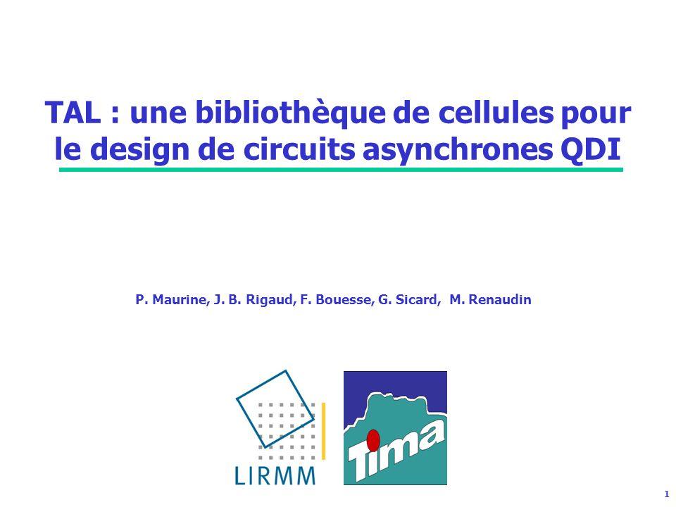 1 TAL : une bibliothèque de cellules pour le design de circuits asynchrones QDI P.