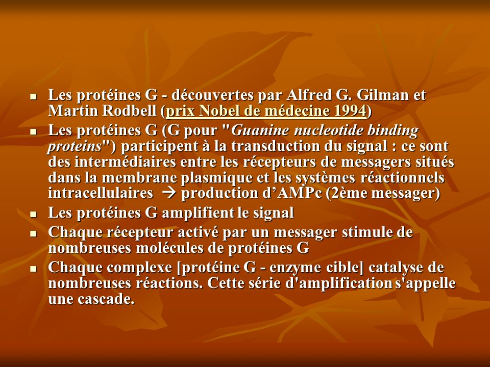 Les protéines G - découvertes par Alfred G. Gilman et Martin Rodbell (prix Nobel de médecine 1994) Les protéines G - découvertes par Alfred G. Gilman