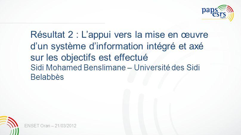 Résultat 2 : Lappui vers la mise en œuvre dun système dinformation intégré et axé sur les objectifs est effectué Sidi Mohamed Benslimane – Université