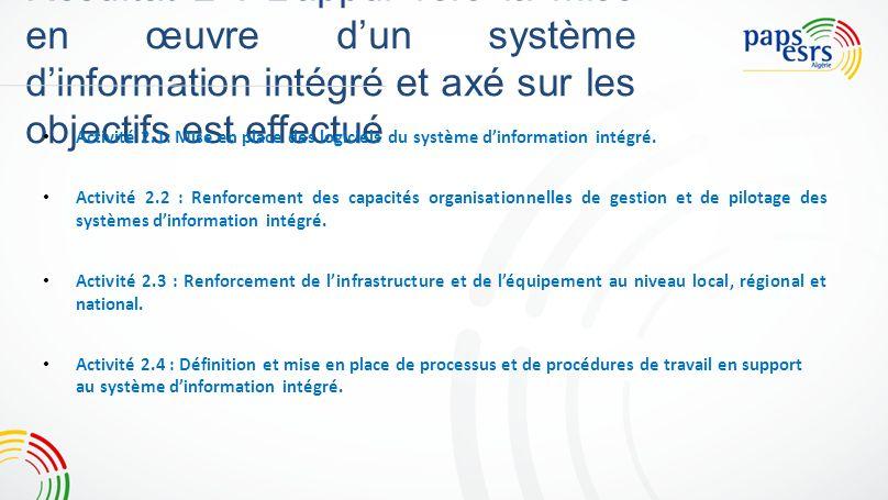 Résultat 2 : Lappui vers la mise en œuvre dun système dinformation intégré et axé sur les objectifs est effectué Activité 2.1: Mise en place des logic