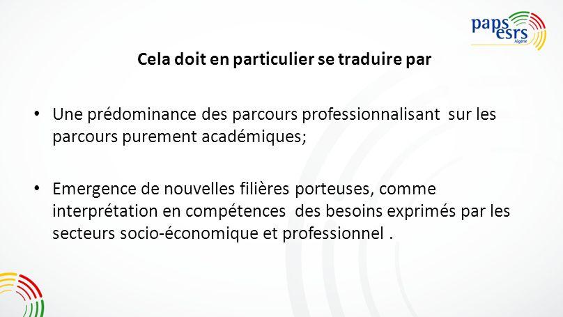 Cela doit en particulier se traduire par Une prédominance des parcours professionnalisant sur les parcours purement académiques; Emergence de nouvelle