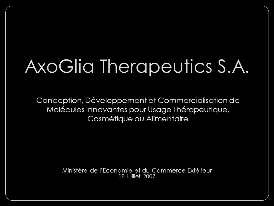 AxoGlia Therapeutics S.A. Conception, Développement et Commercialisation de Molécules Innovantes pour Usage Thérapeutique, Cosmétique ou Alimentaire M