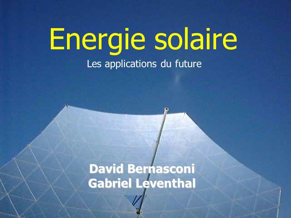 Energie solaire Les applications du future David Bernasconi Gabriel Leventhal