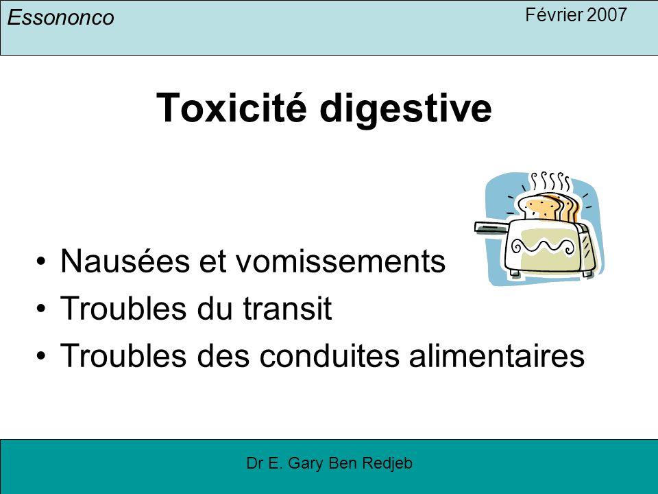 Essononco Février 2007 Dr E. Gary Ben Redjeb Toxicité digestive Nausées et vomissements Troubles du transit Troubles des conduites alimentaires