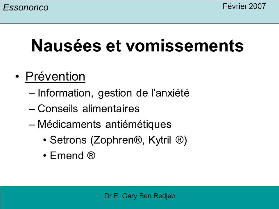 Essononco Février 2007 Dr E. Gary Ben Redjeb Nausées et vomissements Prévention –Information, gestion de lanxiété –Conseils alimentaires –Médicaments