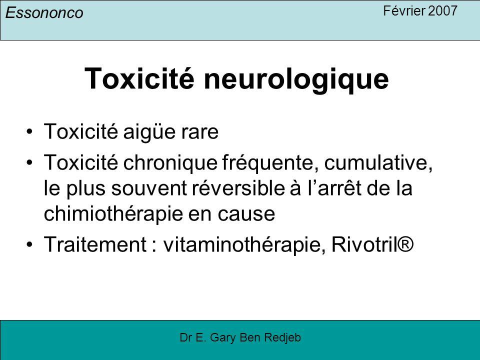 Essononco Février 2007 Dr E. Gary Ben Redjeb Toxicité neurologique Toxicité aigüe rare Toxicité chronique fréquente, cumulative, le plus souvent réver