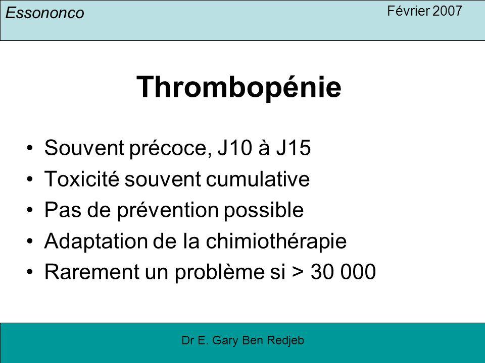 Essononco Février 2007 Dr E. Gary Ben Redjeb Thrombopénie Souvent précoce, J10 à J15 Toxicité souvent cumulative Pas de prévention possible Adaptation