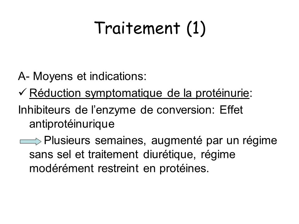 Traitement (1) A- Moyens et indications: Réduction symptomatique de la protéinurie: Inhibiteurs de lenzyme de conversion: Effet antiprotéinurique Plus
