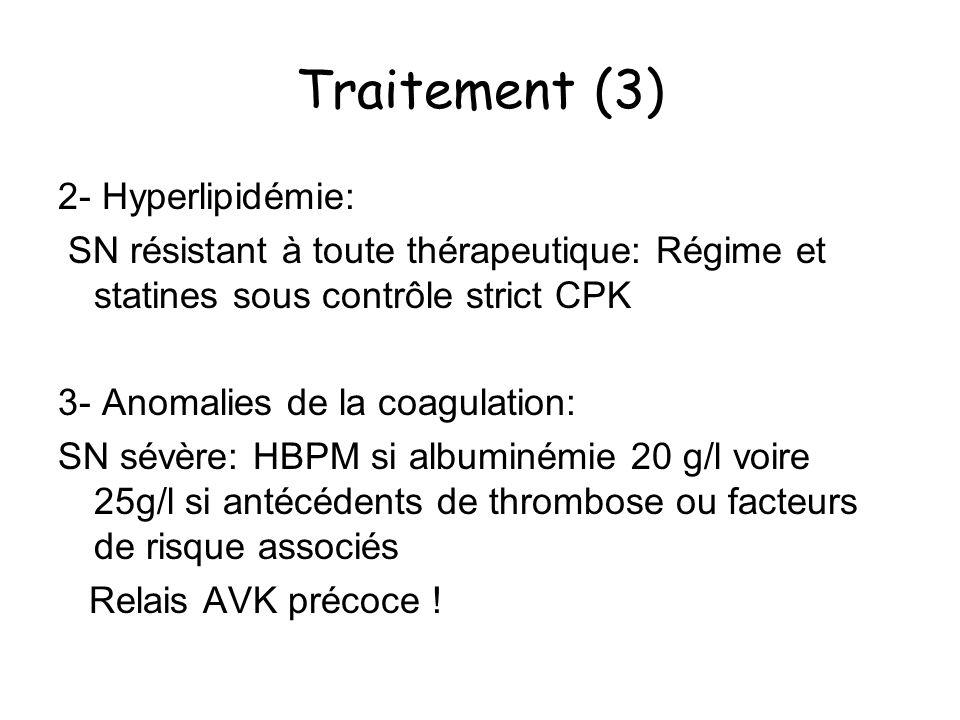 Traitement (3) 2- Hyperlipidémie: SN résistant à toute thérapeutique: Régime et statines sous contrôle strict CPK 3- Anomalies de la coagulation: SN s