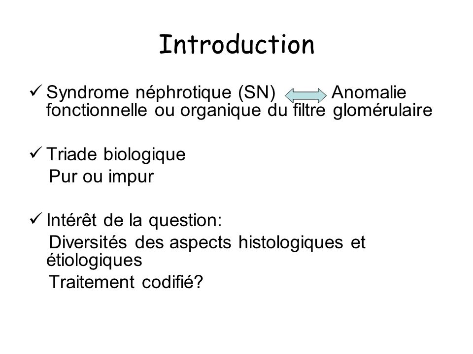 Introduction Syndrome néphrotique (SN) Anomalie fonctionnelle ou organique du filtre glomérulaire Triade biologique Pur ou impur Intérêt de la questio