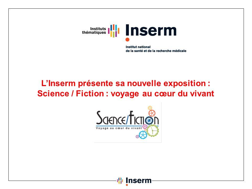 LInserm présente sa nouvelle exposition : Science / Fiction : voyage au cœur du vivant