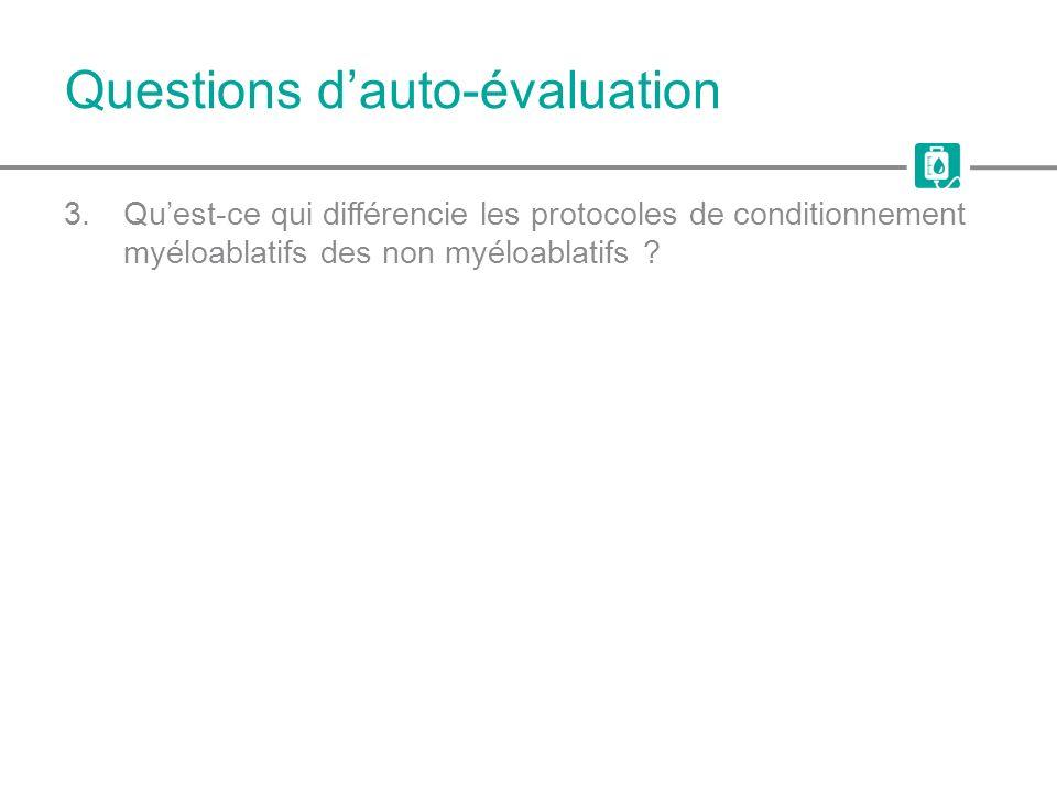 Questions dauto-évaluation 3.Quest-ce qui différencie les protocoles de conditionnement myéloablatifs des non myéloablatifs ?