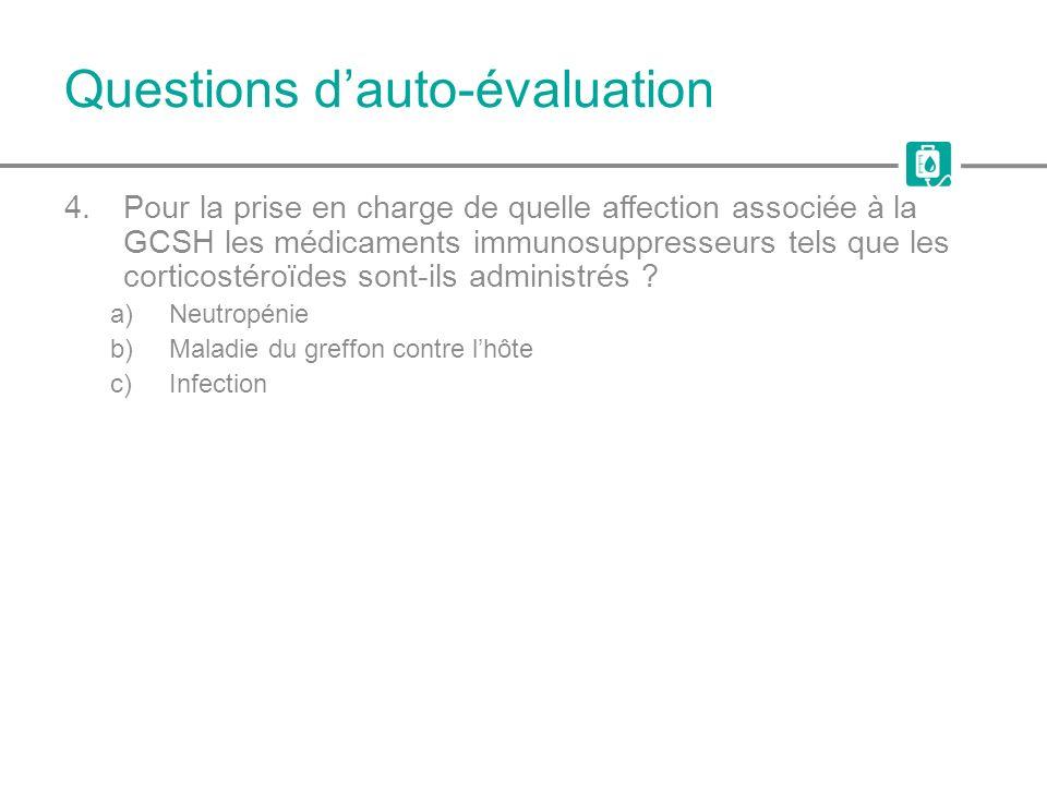 Questions dauto-évaluation 4.Pour la prise en charge de quelle affection associée à la GCSH les médicaments immunosuppresseurs tels que les corticosté