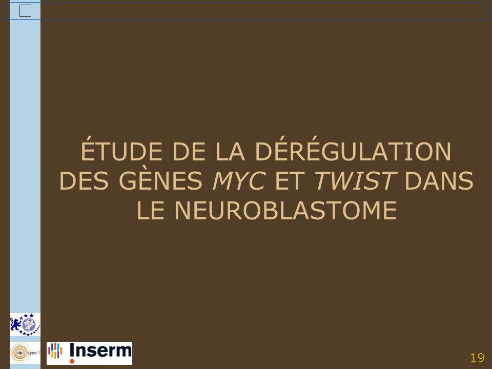 19 ÉTUDE DE LA DÉRÉGULATION DES GÈNES MYC ET TWIST DANS LE NEUROBLASTOME