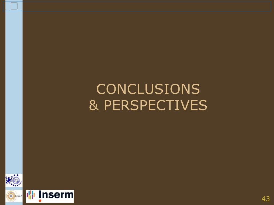 43 CONCLUSIONS & PERSPECTIVES