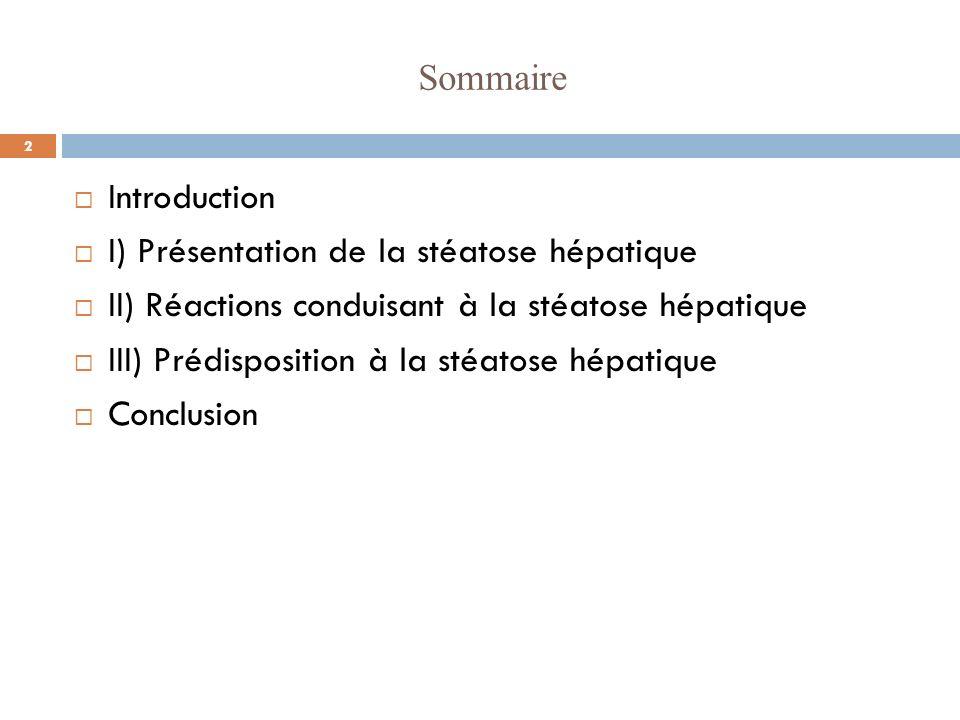 Sommaire Introduction I) Présentation de la stéatose hépatique II) Réactions conduisant à la stéatose hépatique III) Prédisposition à la stéatose hépa