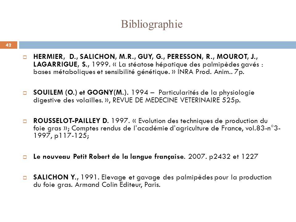 Bibliographie HERMIER, D., SALICHON, M.R., GUY, G., PERESSON, R., MOUROT, J., LAGARRIGUE, S., 1999. « La stéatose hépatique des palmipèdes gavés : bas