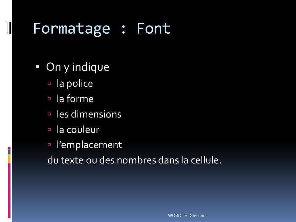 Formatage : Font On y indique la police la forme les dimensions la couleur lemplacement du texte ou des nombres dans la cellule.