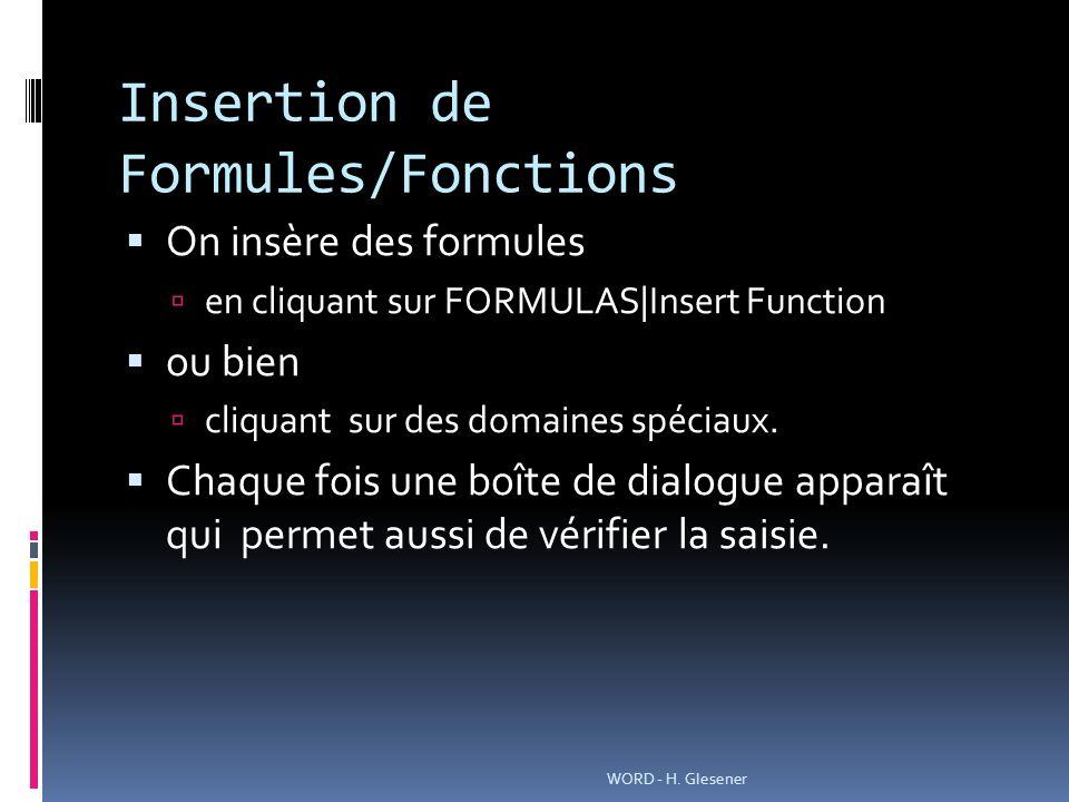 Insertion de Formules/Fonctions On insère des formules en cliquant sur FORMULAS|Insert Function ou bien cliquant sur des domaines spéciaux.