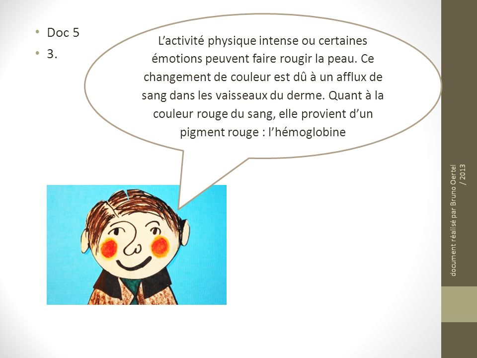 Doc 5 3. Lactivité physique intense ou certaines émotions peuvent faire rougir la peau. Ce changement de couleur est dû à un afflux de sang dans les v