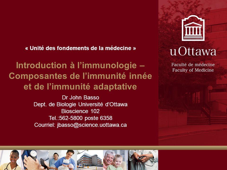 « Unité des fondements de la médecine » Introduction à limmunologie – Composantes de limmunité innée et de limmunité adaptative Dr John Basso Dept. de