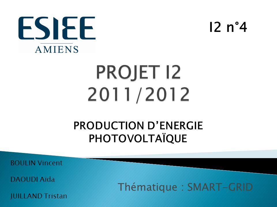 Thématique : SMART-GRID BOULIN Vincent DAOUDI Aïda JUILLAND Tristan PRODUCTION DENERGIE PHOTOVOLTAÏQUE I2 n°4