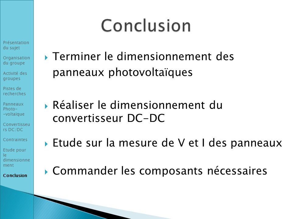 Terminer le dimensionnement des panneaux photovoltaïques Réaliser le dimensionnement du convertisseur DC-DC Etude sur la mesure de V et I des panneaux