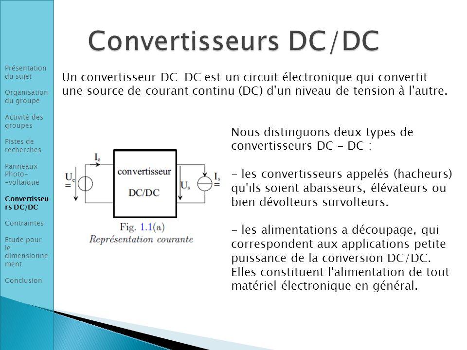 Nous distinguons deux types de convertisseurs DC - DC : - les convertisseurs appelés (hacheurs) qu'ils soient abaisseurs, élévateurs ou bien dévolteur