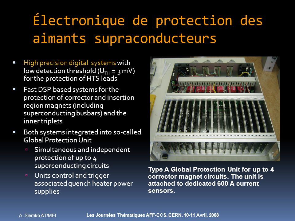 A. Siemko AT/MEI Les Journées Thématiques AFF-CCS, CERN, 10-11 Avril, 2008 Électronique de protection des aimants supraconducteurs High precision digi