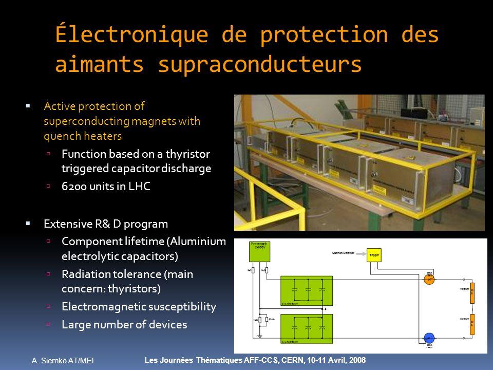 A. Siemko AT/MEI Les Journées Thématiques AFF-CCS, CERN, 10-11 Avril, 2008 Électronique de protection des aimants supraconducteurs Active protection o