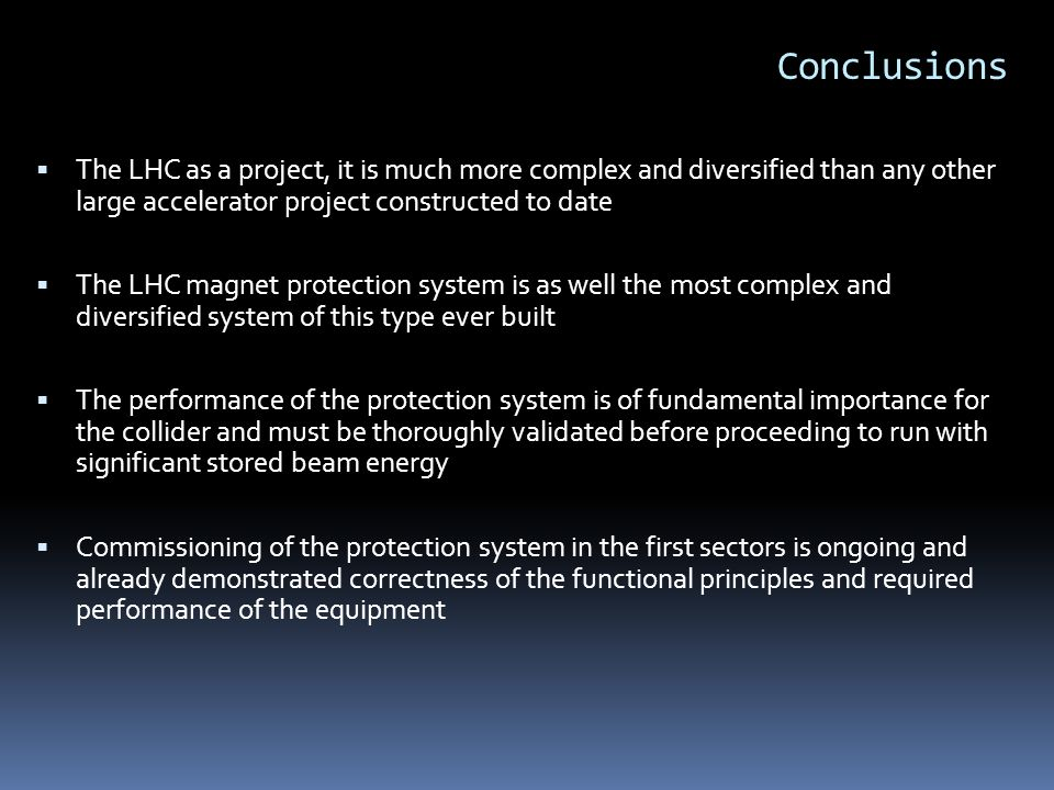 Conclusions The LHC as a project, it is much more complex and diversified than any other large accelerator project constructed to date The LHC magnet