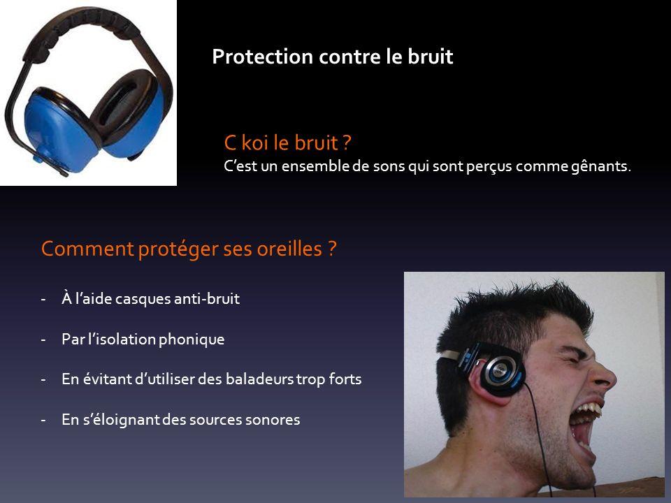 Protection contre le bruit C koi le bruit .Cest un ensemble de sons qui sont perçus comme gênants.