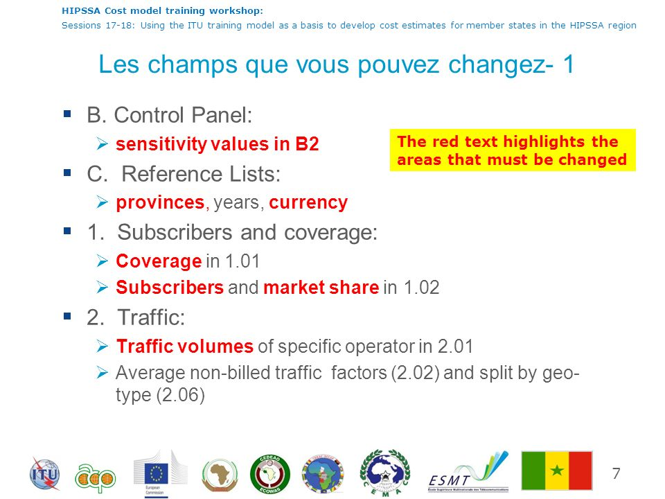 HIPSSA Cost model training workshop: Sessions 17-18: Using the ITU training model as a basis to develop cost estimates for member states in the HIPSSA region Les champs que vous pouvez changez- 1 B.