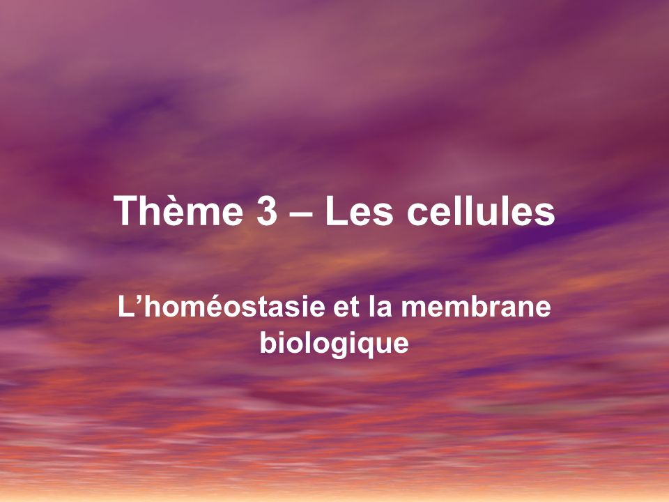 Thème 3 – Les cellules Lhoméostasie et la membrane biologique