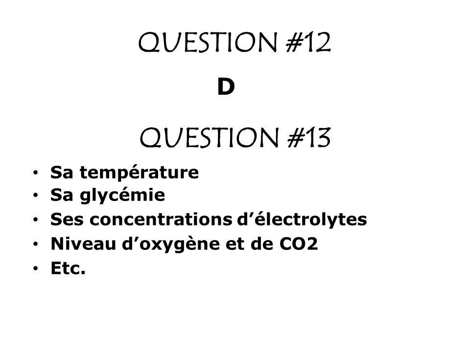 QUESTION #12 D QUESTION #13 Sa température Sa glycémie Ses concentrations délectrolytes Niveau doxygène et de CO2 Etc.