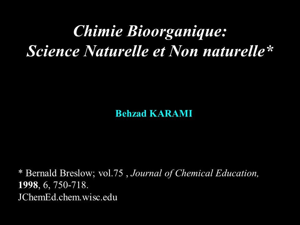 Chimie Bioorganique: Science Naturelle et Non naturelle* * Bernald Breslow; vol.75, Journal of Chemical Education, 1998, 6, 750-718. JChemEd.chem.wisc